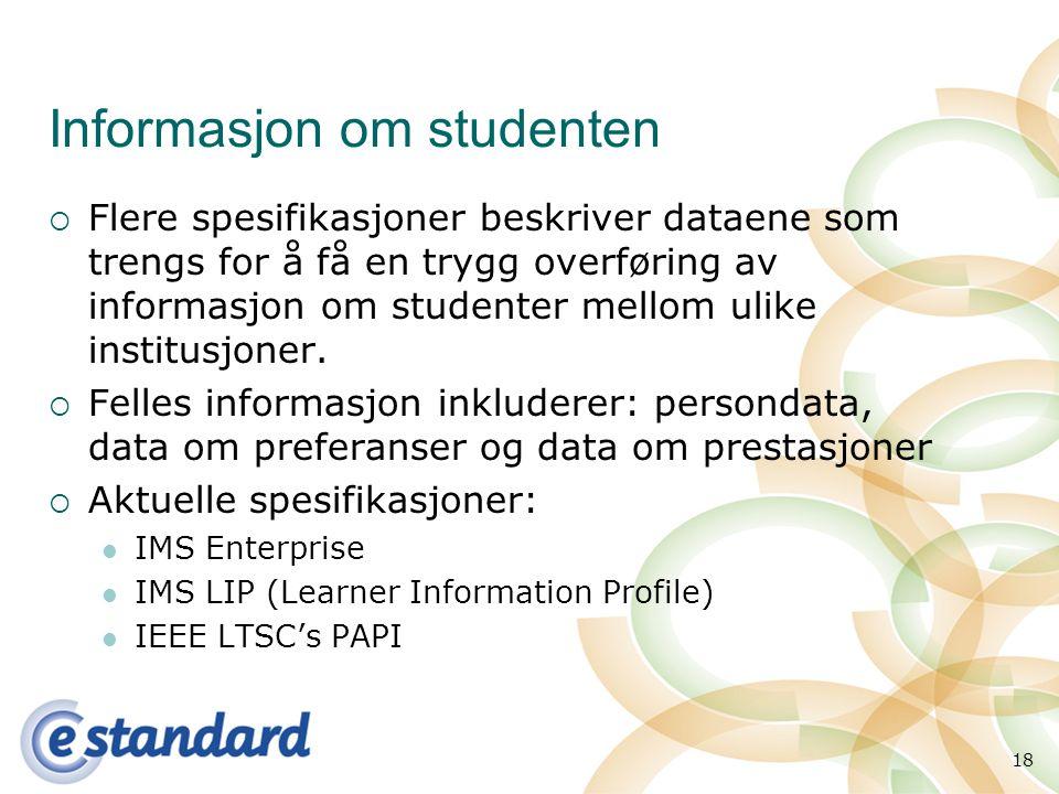 18 Informasjon om studenten  Flere spesifikasjoner beskriver dataene som trengs for å få en trygg overføring av informasjon om studenter mellom ulike institusjoner.