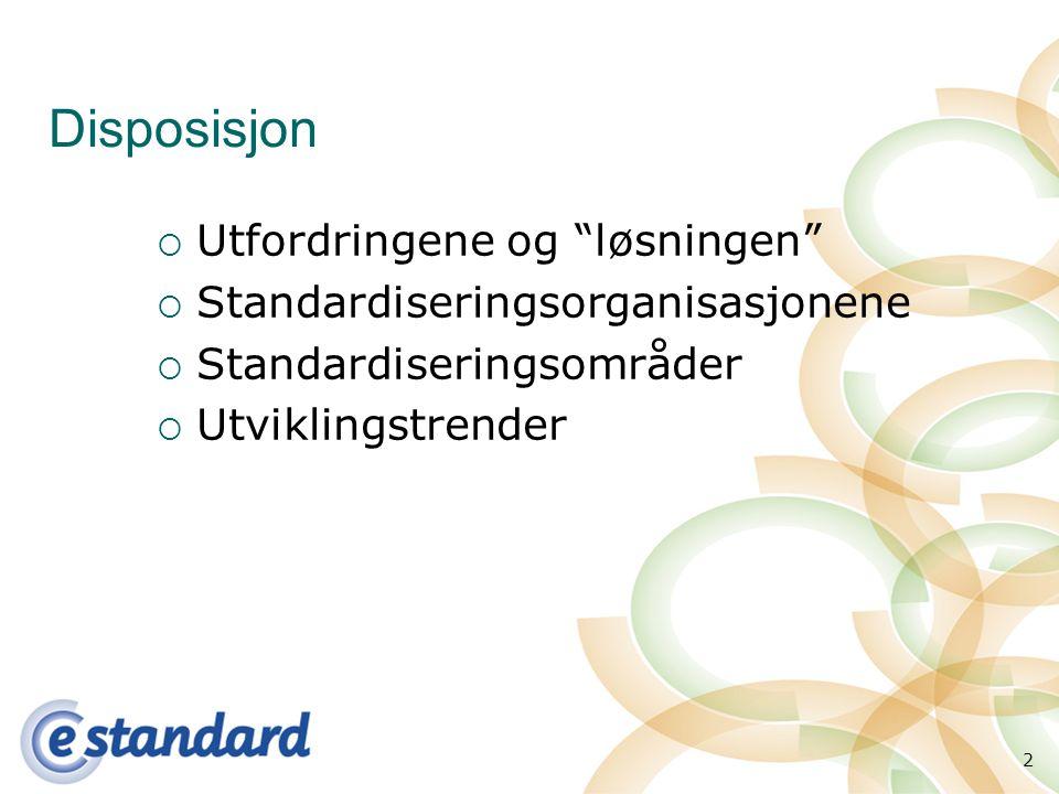 2 Disposisjon  Utfordringene og løsningen  Standardiseringsorganisasjonene  Standardiseringsområder  Utviklingstrender