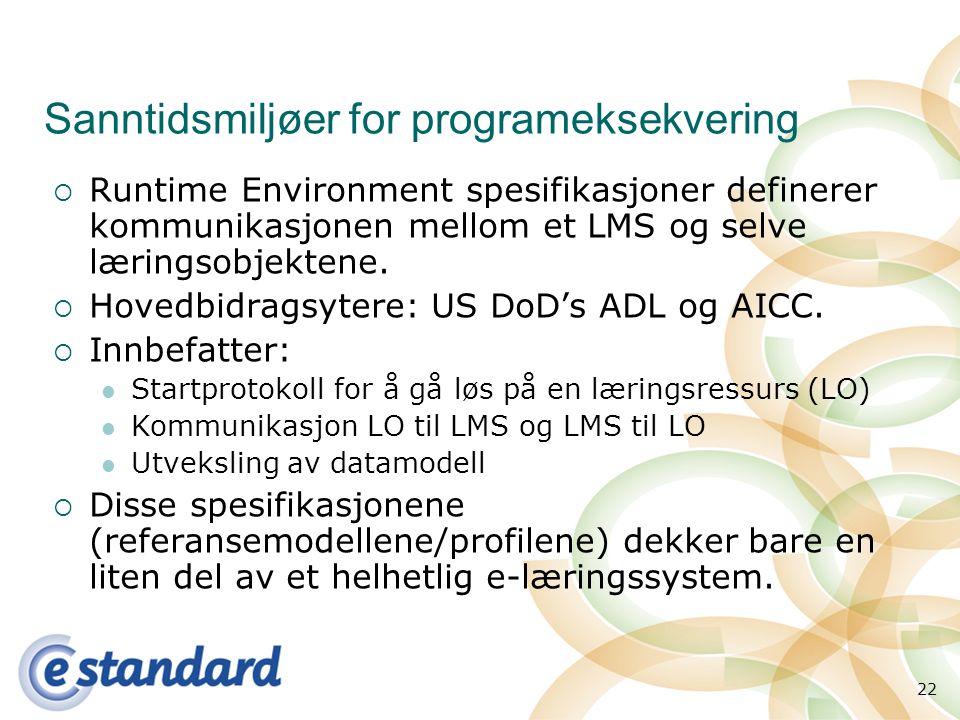 22 Sanntidsmiljøer for programeksekvering  Runtime Environment spesifikasjoner definerer kommunikasjonen mellom et LMS og selve læringsobjektene.