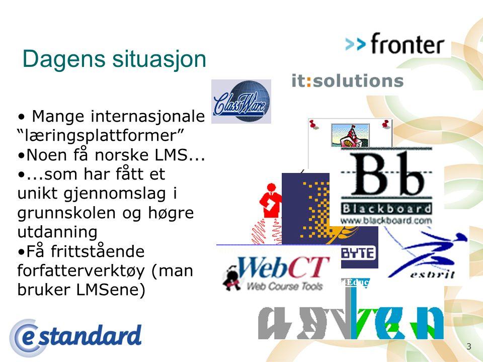 3 Dagens situasjon Mange internasjonale læringsplattformer Noen få norske LMS......som har fått et unikt gjennomslag i grunnskolen og høgre utdanning Få frittstående forfatterverktøy (man bruker LMSene) Web for Schools Trans-European Tele-Education Network ETSIT