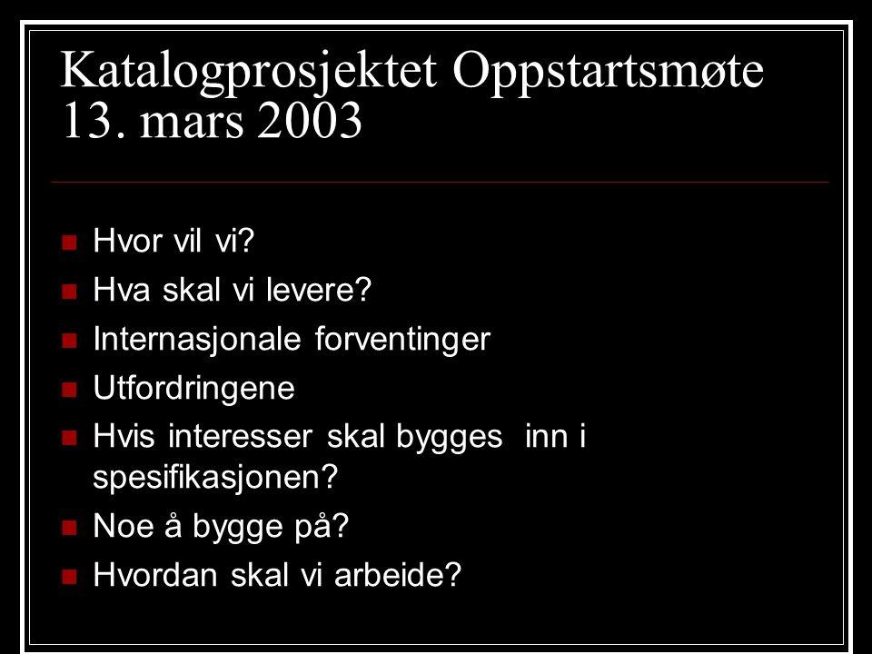 Katalogprosjektet Oppstartsmøte 13. mars 2003 Hvor vil vi? Hva skal vi levere? Internasjonale forventinger Utfordringene Hvis interesser skal bygges i