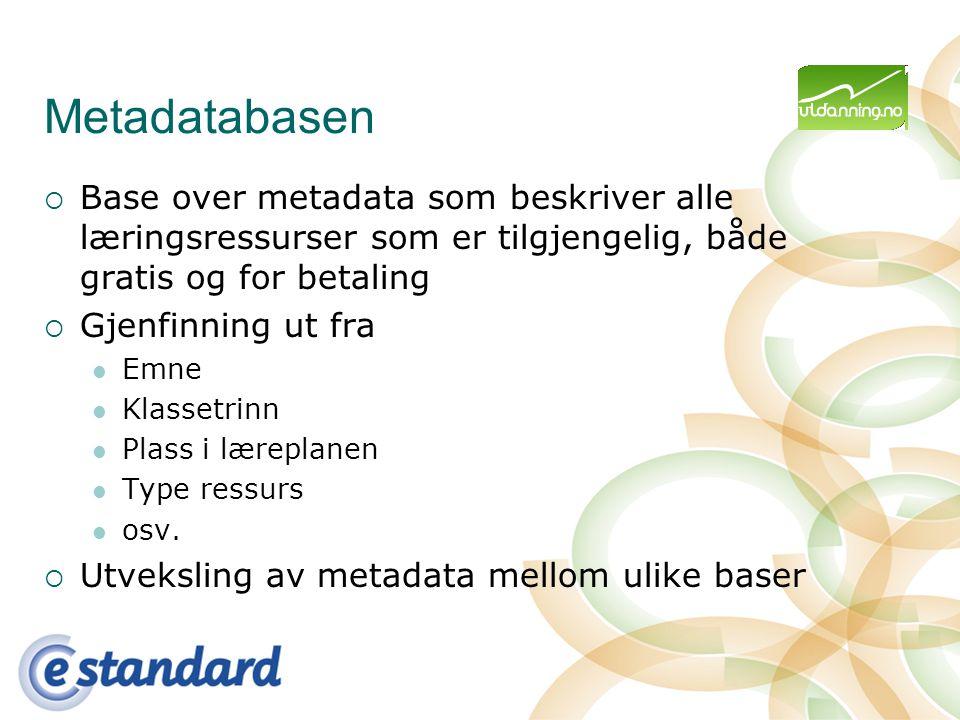 Metadatabasen  Base over metadata som beskriver alle læringsressurser som er tilgjengelig, både gratis og for betaling  Gjenfinning ut fra Emne Klas