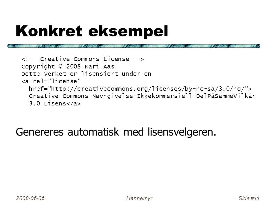 2008-06-06HannemyrSide #11 Konkret eksempel Copyright © 2008 Kari Aas Dette verket er lisensiert under en <a rel= license href= http://creativecommons.org/licenses/by-nc-sa/3.0/no/ > Creative Commons Navngivelse-Ikkekommersiell-DelPåSammeVilkår 3.0 Lisens Genereres automatisk med lisensvelgeren.