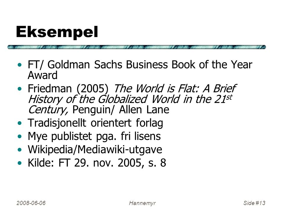 2008-06-06HannemyrSide #13 Eksempel FT/ Goldman Sachs Business Book of the Year Award Friedman (2005) The World is Flat: A Brief History of the Global