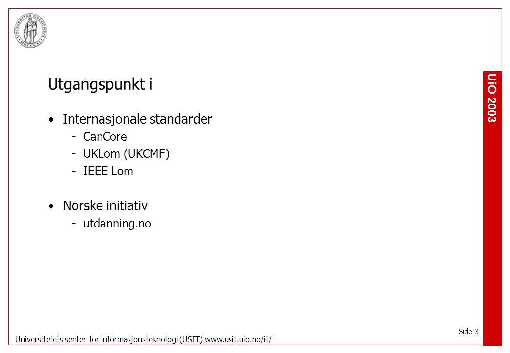 UiO 2003 Universitetets senter for informasjonsteknologi (USIT) www.usit.uio.no/it/ Side 4 Kritikk av Lom Blander sjanger og format Kompleksiteten i objekter som skal beskrives Implementasjon, hva skal være synlig for brukeren -Alle verdier på alle nivå.