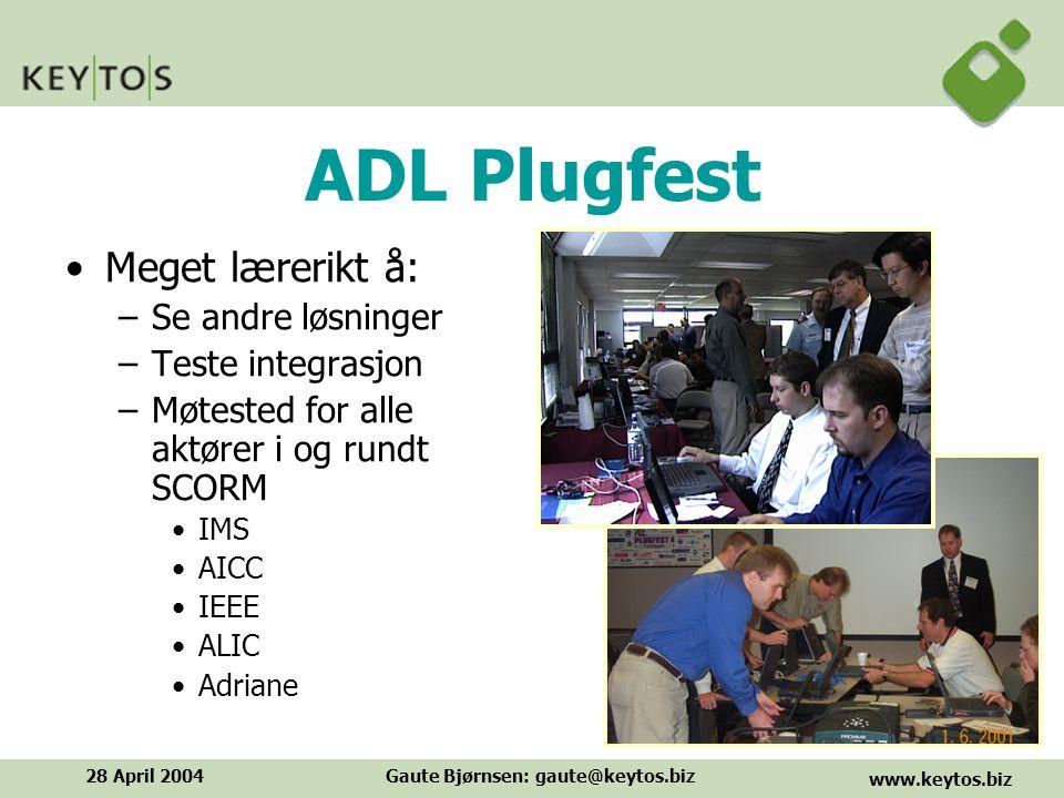 www.keytos.biz 28 April 2004Gaute Bjørnsen: gaute@keytos.biz ADL Plugfest Meget lærerikt å: –Se andre løsninger –Teste integrasjon –Møtested for alle aktører i og rundt SCORM IMS AICC IEEE ALIC Adriane