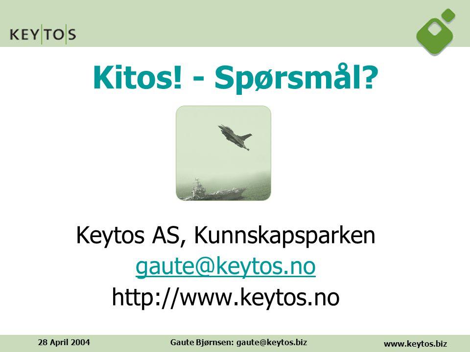 www.keytos.biz 28 April 2004Gaute Bjørnsen: gaute@keytos.biz Kitos.