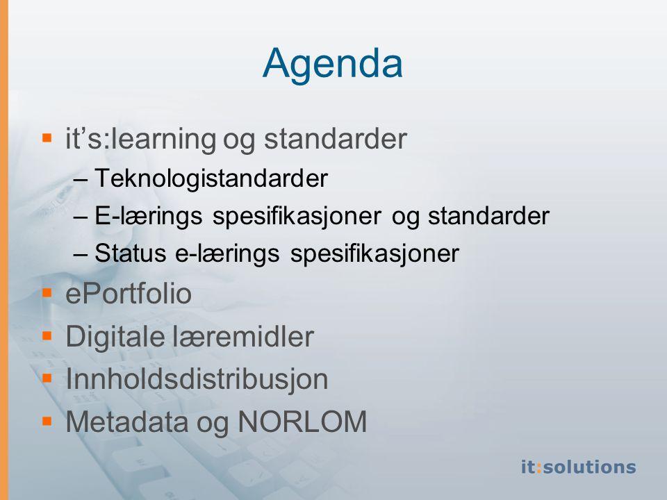 Agenda  it's:learning og standarder –Teknologistandarder –E-lærings spesifikasjoner og standarder –Status e-lærings spesifikasjoner  ePortfolio  Digitale læremidler  Innholdsdistribusjon  Metadata og NORLOM