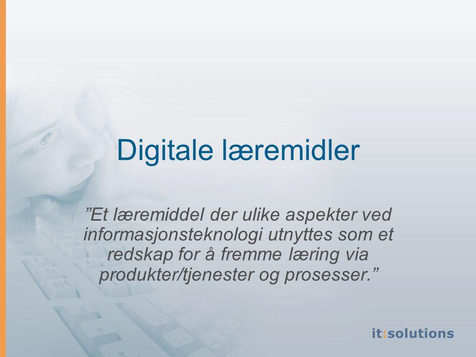 Digitale læremidler Et læremiddel der ulike aspekter ved informasjonsteknologi utnyttes som et redskap for å fremme læring via produkter/tjenester og prosesser.