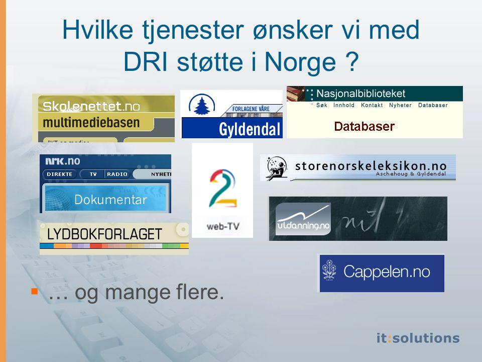 Hvilke tjenester ønsker vi med DRI støtte i Norge  … og mange flere.