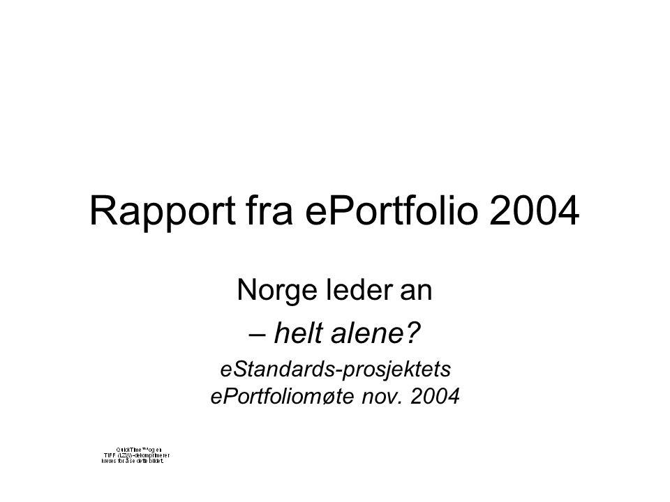 Rapport fra ePortfolio 2004 Norge leder an – helt alene? eStandards-prosjektets ePortfoliomøte nov. 2004