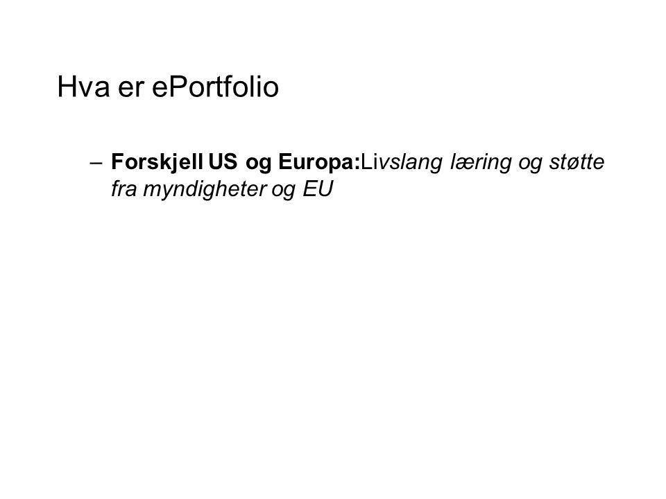 Hva er ePortfolio –Forskjell US og Europa:Livslang læring og støtte fra myndigheter og EU