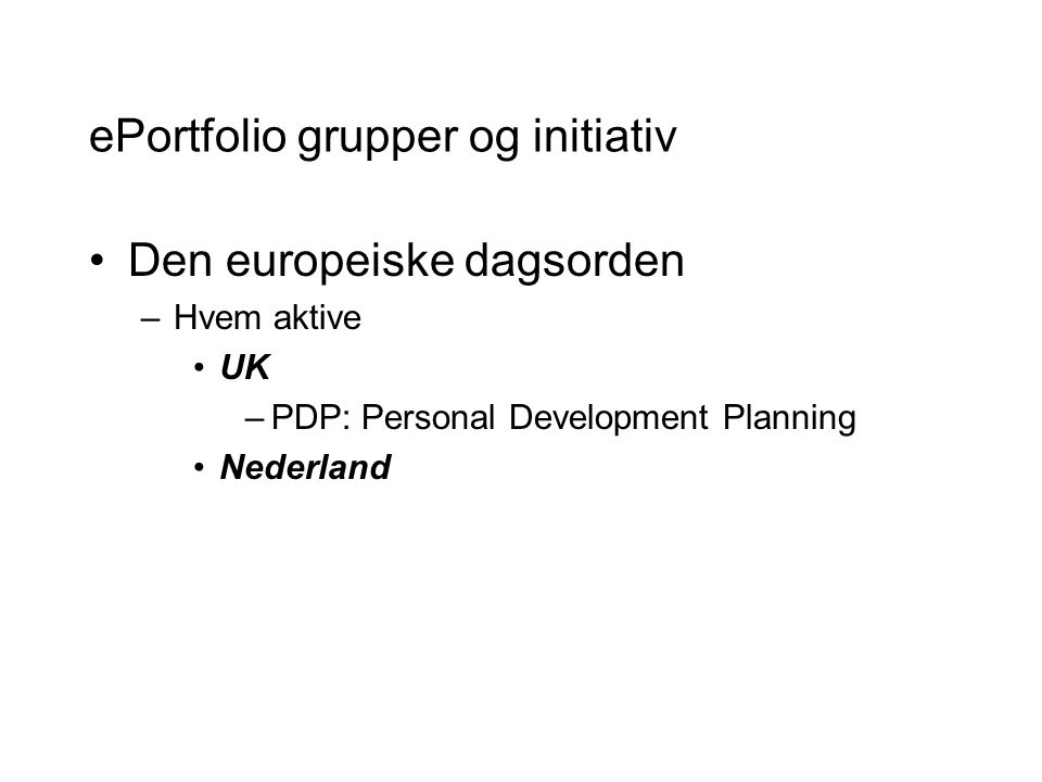 ePortfolio grupper og initiativ Den europeiske dagsorden –Hvem aktive UK –PDP: Personal Development Planning Nederland