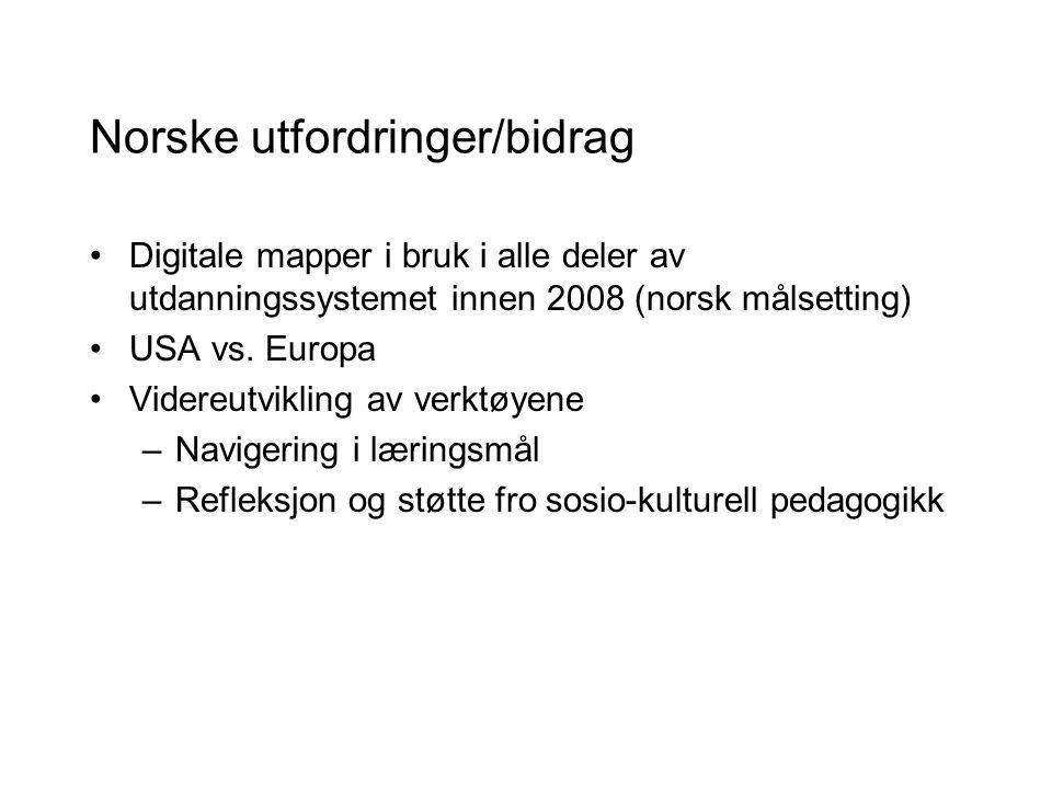Norske utfordringer/bidrag Digitale mapper i bruk i alle deler av utdanningssystemet innen 2008 (norsk målsetting) USA vs.