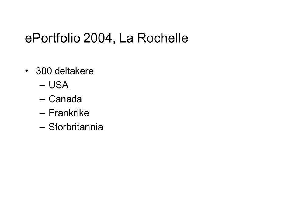 ePortfolio 2004, La Rochelle 300 deltakere –USA –Canada –Frankrike –Storbritannia