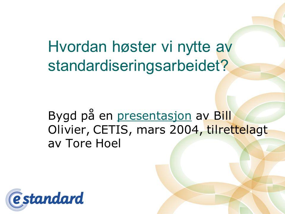 Hvordan høster vi nytte av standardiseringsarbeidet.