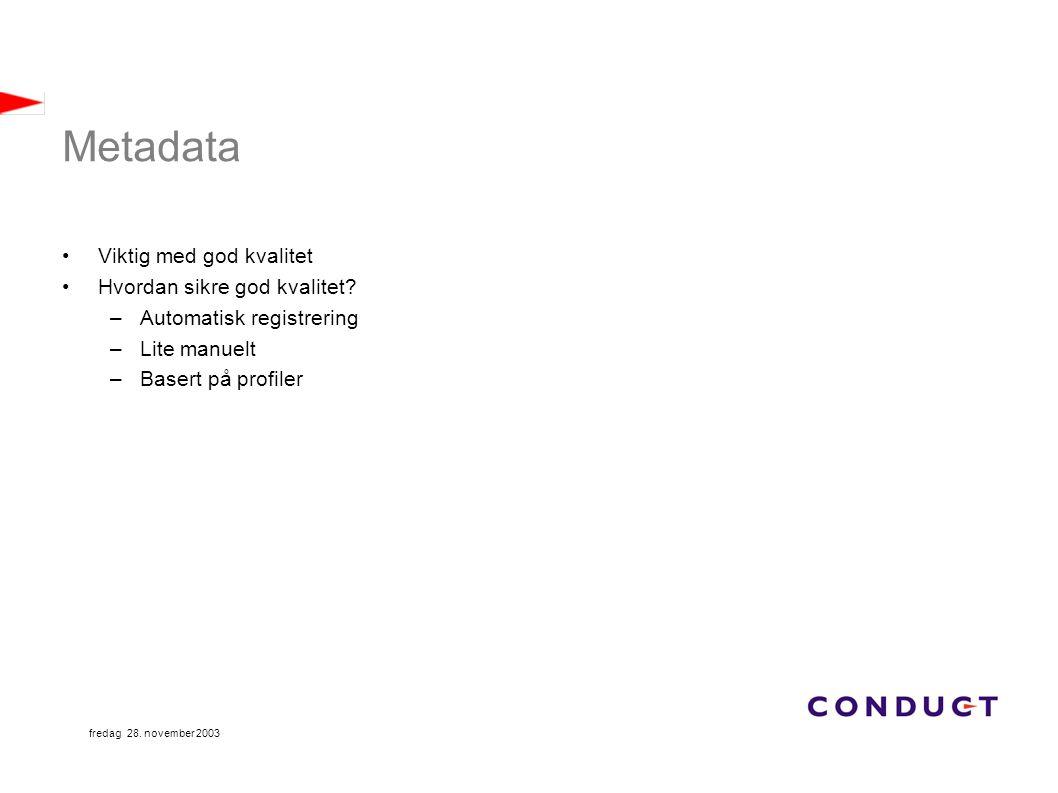 fredag 28. november 2003 Metadata Viktig med god kvalitet Hvordan sikre god kvalitet? –Automatisk registrering –Lite manuelt –Basert på profiler