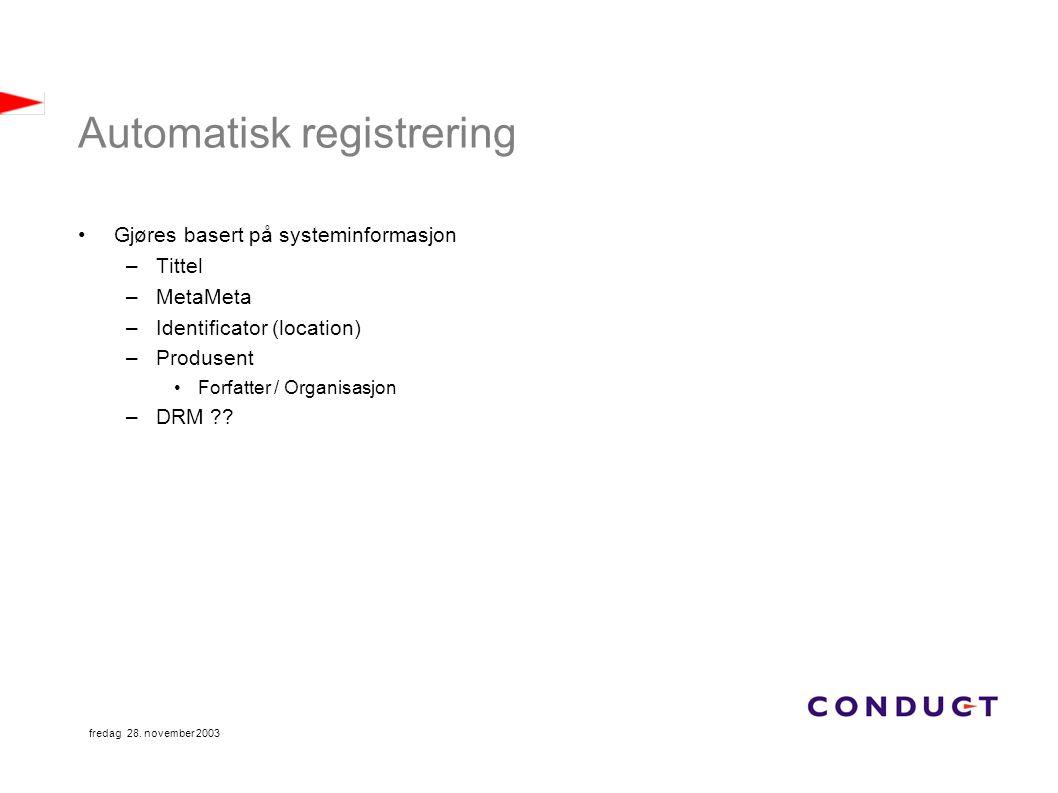 fredag 28. november 2003 Automatisk registrering Gjøres basert på systeminformasjon –Tittel –MetaMeta –Identificator (location) –Produsent Forfatter /