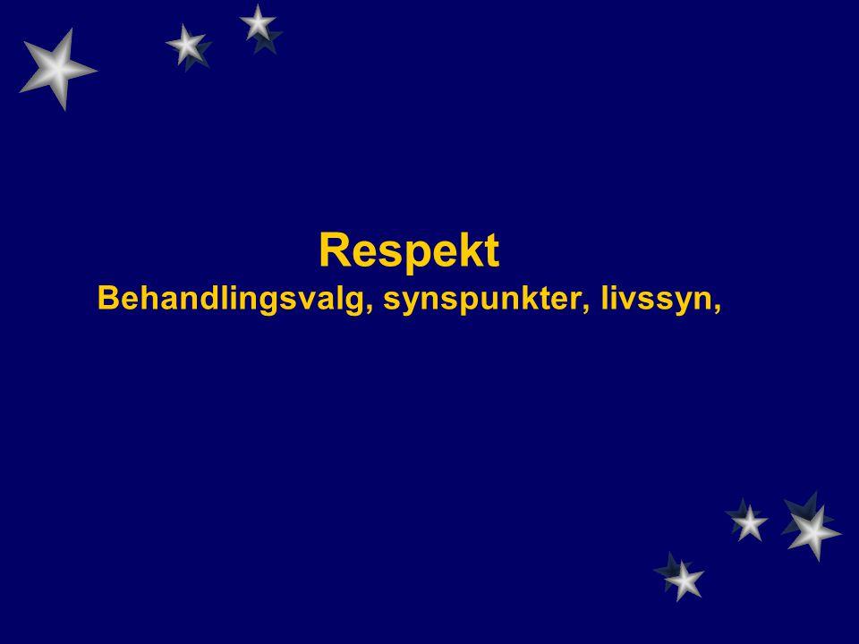 Respekt Behandlingsvalg, synspunkter, livssyn,