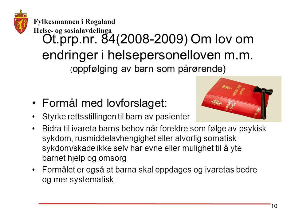 Fylkesmannen i Rogaland Helse- og sosialavdelinga 10 Ot.prp.nr. 84(2008-2009) Om lov om endringer i helsepersonelloven m.m. ( oppfølging av barn som p