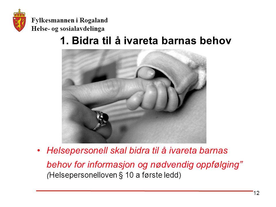 Fylkesmannen i Rogaland Helse- og sosialavdelinga 12 1. Bidra til å ivareta barnas behov Helsepersonell skal bidra til å ivareta barnas behov for info