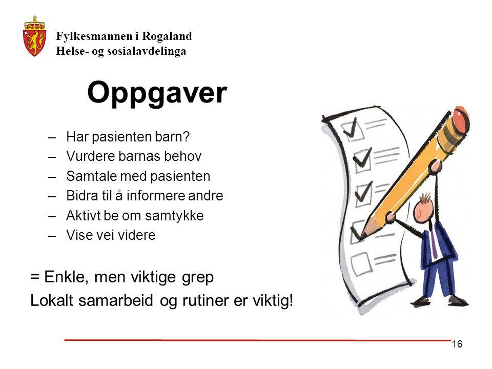 Fylkesmannen i Rogaland Helse- og sosialavdelinga 16 Oppgaver –Har pasienten barn? –Vurdere barnas behov –Samtale med pasienten –Bidra til å informere