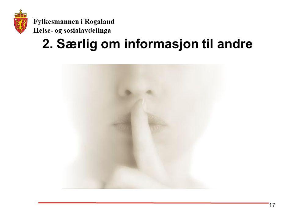 Fylkesmannen i Rogaland Helse- og sosialavdelinga 17 2. Særlig om informasjon til andre