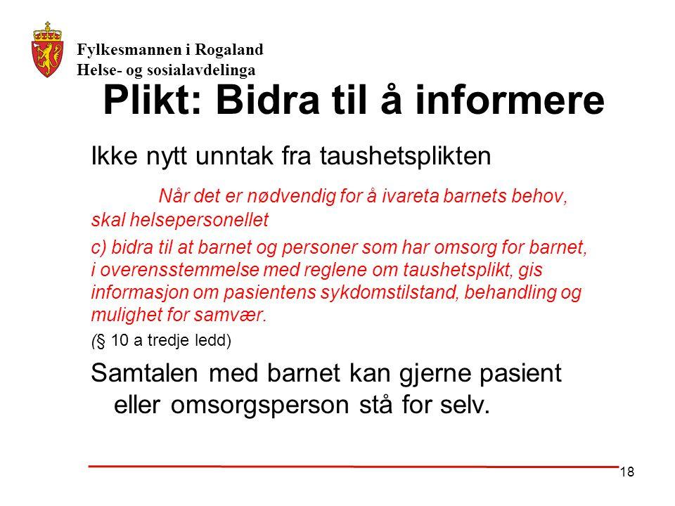 Fylkesmannen i Rogaland Helse- og sosialavdelinga 18 Plikt: Bidra til å informere Ikke nytt unntak fra taushetsplikten Når det er nødvendig for å ivar