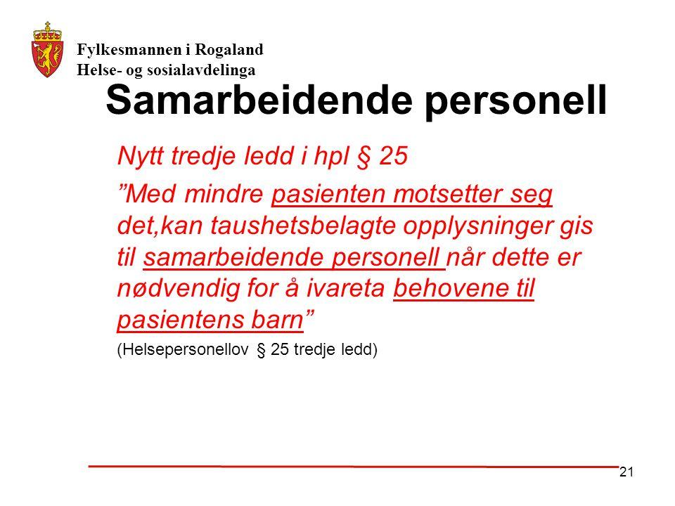 """Fylkesmannen i Rogaland Helse- og sosialavdelinga 21 Samarbeidende personell Nytt tredje ledd i hpl § 25 """"Med mindre pasienten motsetter seg det,kan t"""