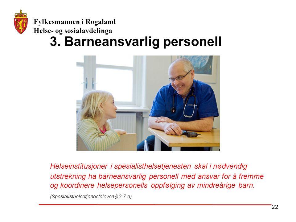 Fylkesmannen i Rogaland Helse- og sosialavdelinga 22 Helseinstitusjoner i spesialisthelsetjenesten skal i nødvendig utstrekning ha barneansvarlig pers