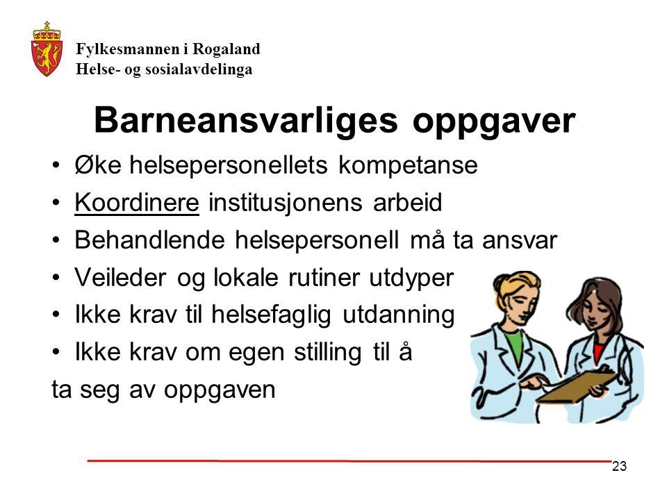 Fylkesmannen i Rogaland Helse- og sosialavdelinga 23 Barneansvarliges oppgaver Øke helsepersonellets kompetanse Koordinere institusjonens arbeid Behan