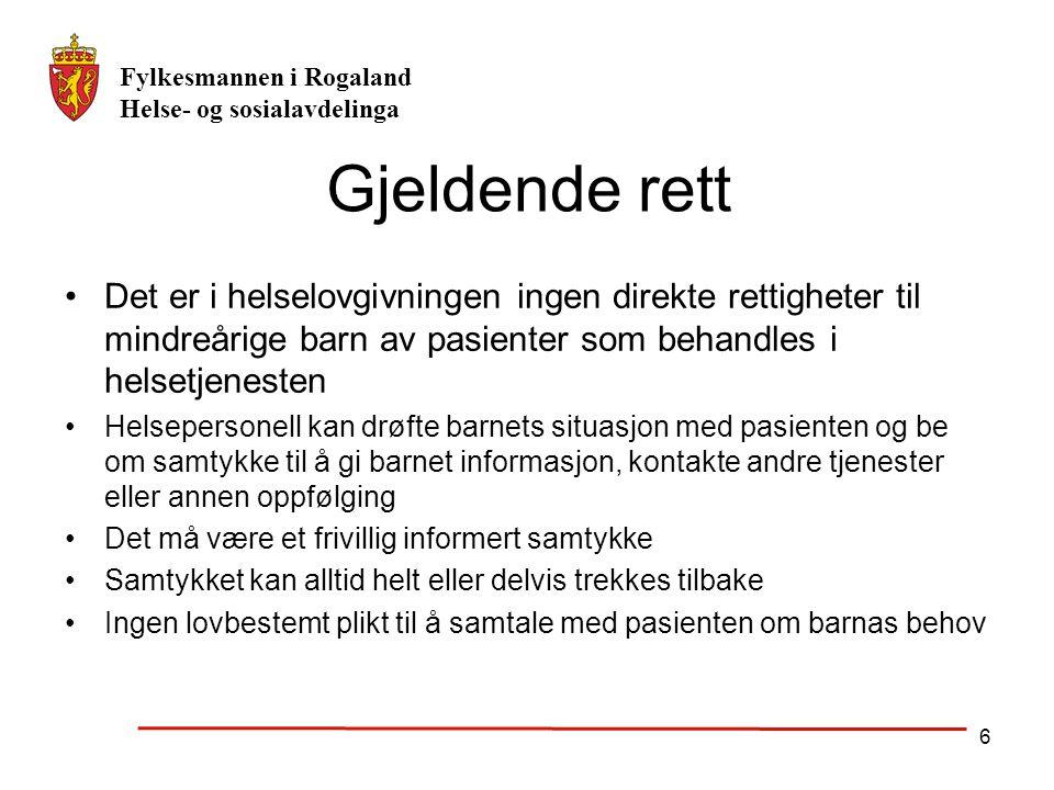 Fylkesmannen i Rogaland Helse- og sosialavdelinga 6 Gjeldende rett Det er i helselovgivningen ingen direkte rettigheter til mindreårige barn av pasien