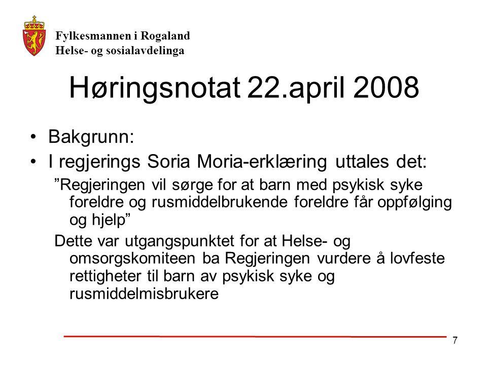 """Fylkesmannen i Rogaland Helse- og sosialavdelinga 7 Høringsnotat 22.april 2008 Bakgrunn: I regjerings Soria Moria-erklæring uttales det: """"Regjeringen"""