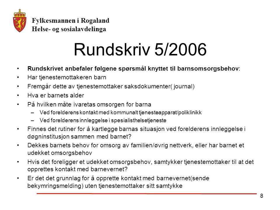 Fylkesmannen i Rogaland Helse- og sosialavdelinga 8 Rundskriv 5/2006 Rundskrivet anbefaler følgene spørsmål knyttet til barnsomsorgsbehov: Har tjenest
