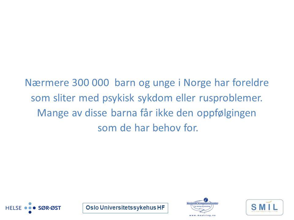 Oslo Universitetssykehus HF Nærmere 300 000 barn og unge i Norge har foreldre som sliter med psykisk sykdom eller rusproblemer.