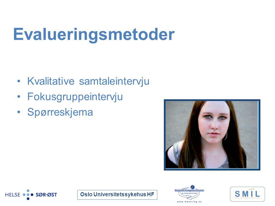 Oslo Universitetssykehus HF Evalueringsmetoder Kvalitative samtaleintervju Fokusgruppeintervju Spørreskjema