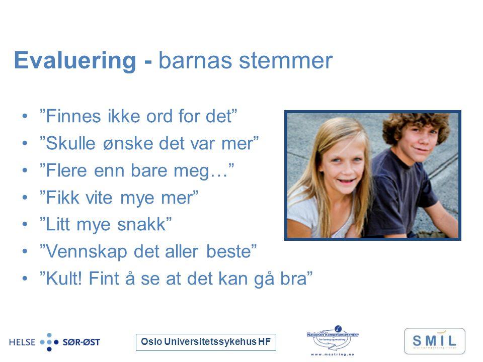 Oslo Universitetssykehus HF Evaluering - barnas stemmer Finnes ikke ord for det Skulle ønske det var mer Flere enn bare meg… Fikk vite mye mer Litt mye snakk Vennskap det aller beste Kult.