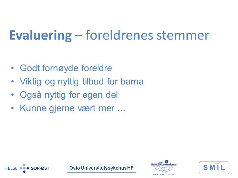Oslo Universitetssykehus HF Evaluering – foreldrenes stemmer Godt fornøyde foreldre Viktig og nyttig tilbud for barna Også nyttig for egen del Kunne gjerne vært mer …
