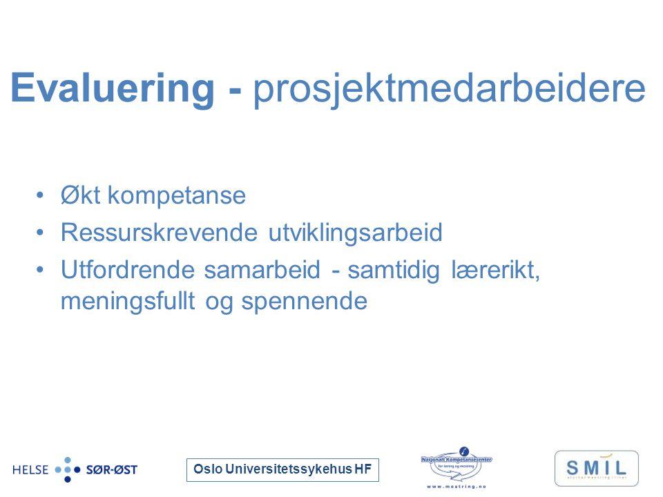 Oslo Universitetssykehus HF Evaluering - prosjektmedarbeidere Økt kompetanse Ressurskrevende utviklingsarbeid Utfordrende samarbeid - samtidig lærerikt, meningsfullt og spennende