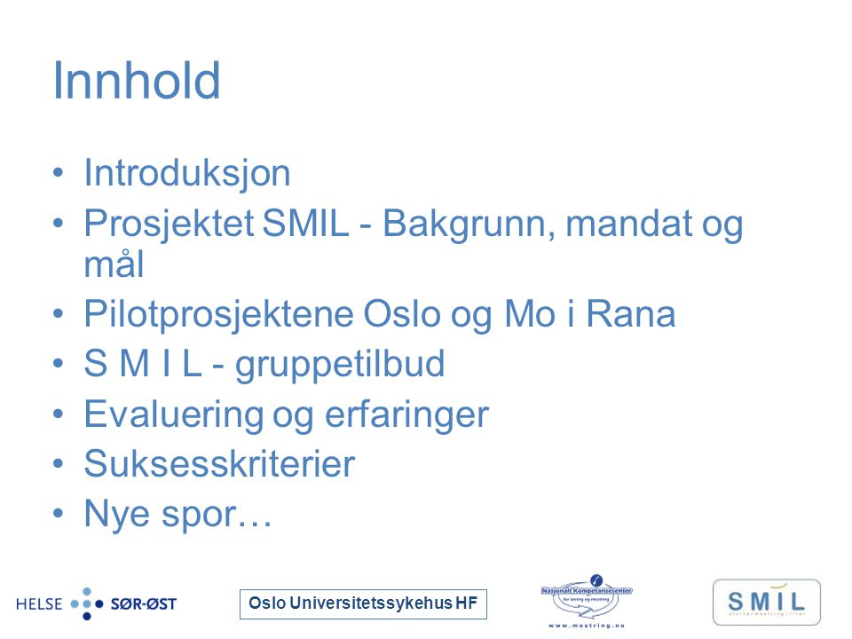 Oslo Universitetssykehus HF Innhold Introduksjon Prosjektet SMIL - Bakgrunn, mandat og mål Pilotprosjektene Oslo og Mo i Rana S M I L - gruppetilbud Evaluering og erfaringer Suksesskriterier Nye spor…