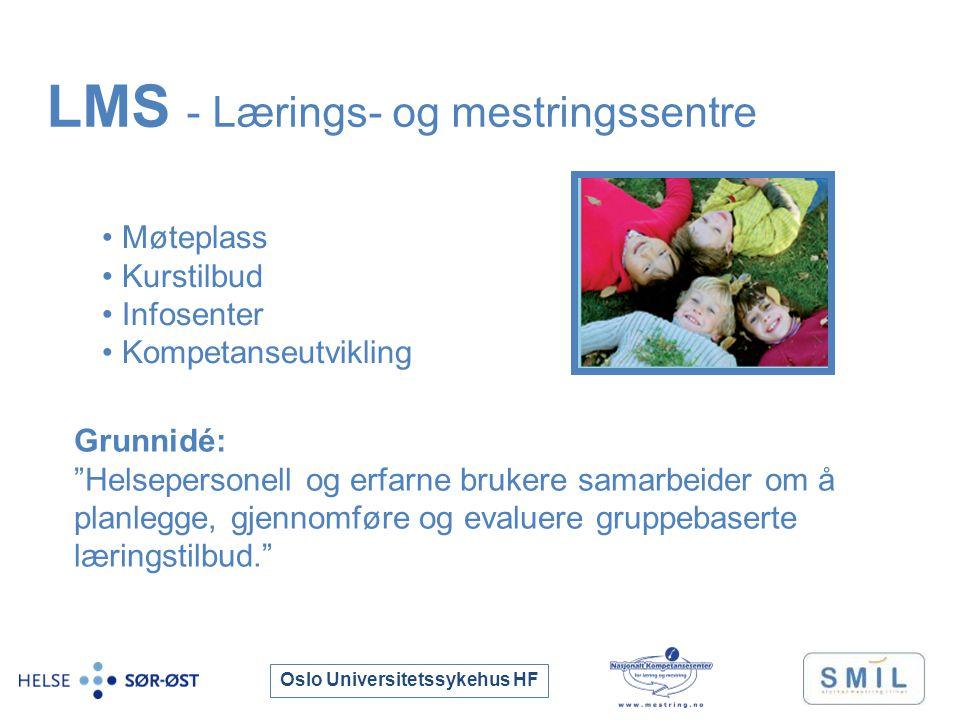 Oslo Universitetssykehus HF Grunnidé: Helsepersonell og erfarne brukere samarbeider om å planlegge, gjennomføre og evaluere gruppebaserte læringstilbud. LMS - Lærings- og mestringssentre Møteplass Kurstilbud Infosenter Kompetanseutvikling