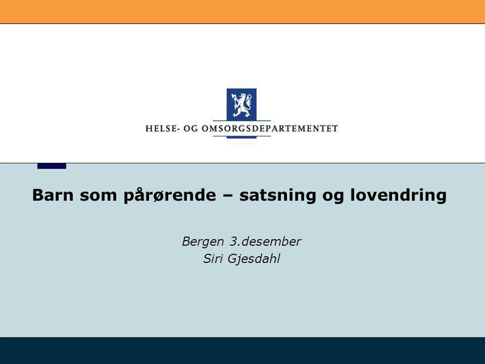 Barn som pårørende – satsning og lovendring Bergen 3.desember Siri Gjesdahl