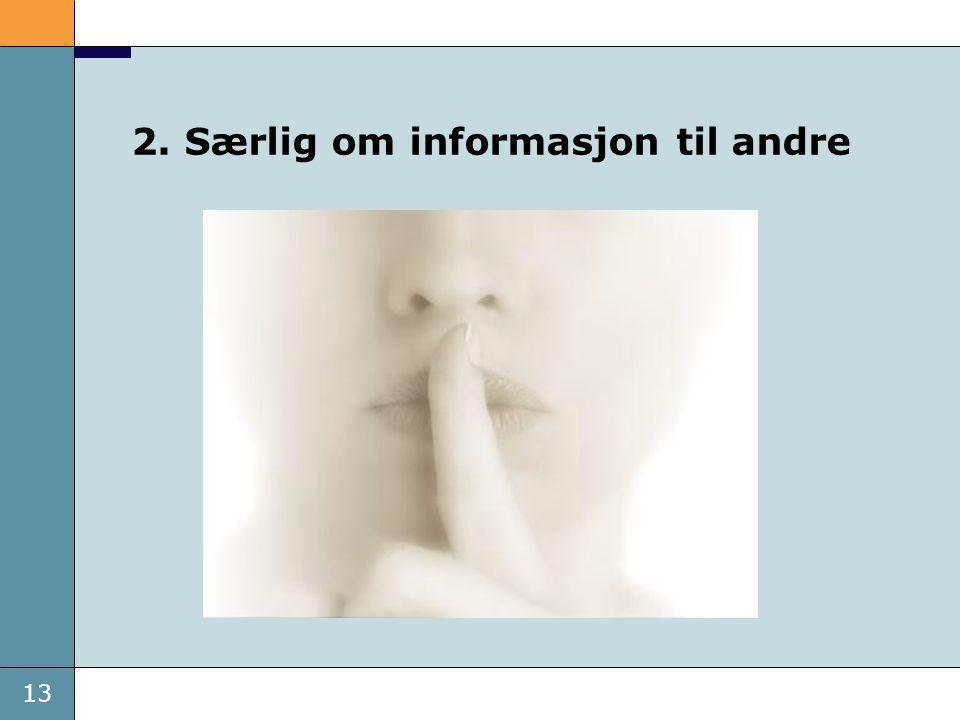 13 2. Særlig om informasjon til andre