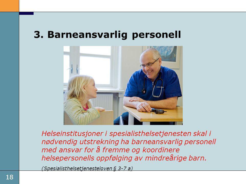 18 Helseinstitusjoner i spesialisthelsetjenesten skal i nødvendig utstrekning ha barneansvarlig personell med ansvar for å fremme og koordinere helsepersonells oppfølging av mindreårige barn.