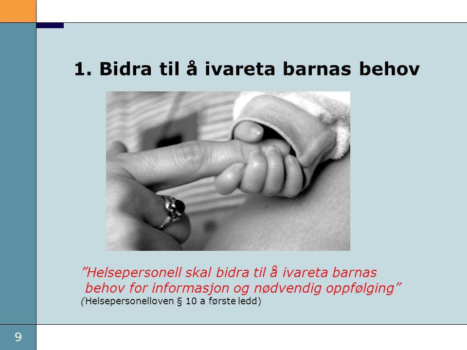 """9 1. Bidra til å ivareta barnas behov """"Helsepersonell skal bidra til å ivareta barnas behov for informasjon og nødvendig oppfølging"""" (Helsepersonellov"""