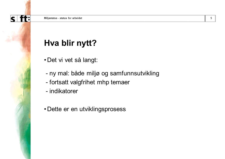 5Miljøstatus - status for arbeidet Hva blir nytt.