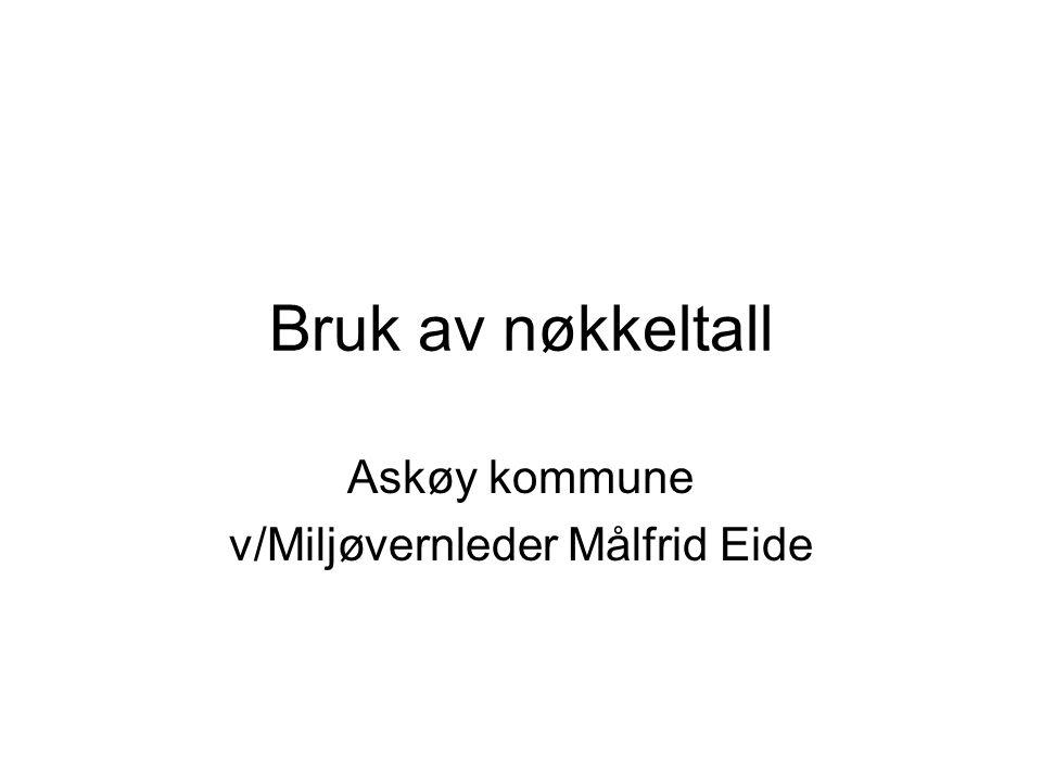 Bruk av nøkkeltall Askøy kommune v/Miljøvernleder Målfrid Eide