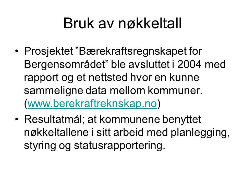 """Bruk av nøkkeltall Prosjektet """"Bærekraftsregnskapet for Bergensområdet"""" ble avsluttet i 2004 med rapport og et nettsted hvor en kunne sammeligne data"""