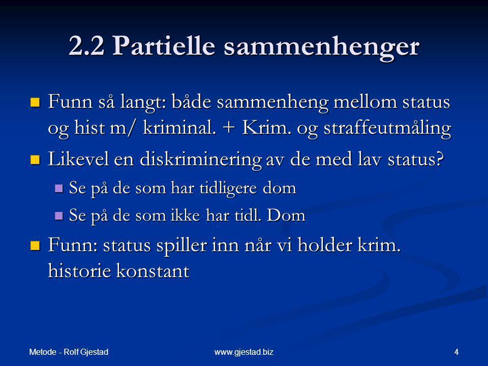 Metode - Rolf Gjestad 4www.gjestad.biz 2.2 Partielle sammenhenger Funn så langt: både sammenheng mellom status og hist m/ kriminal. + Krim. og straffe