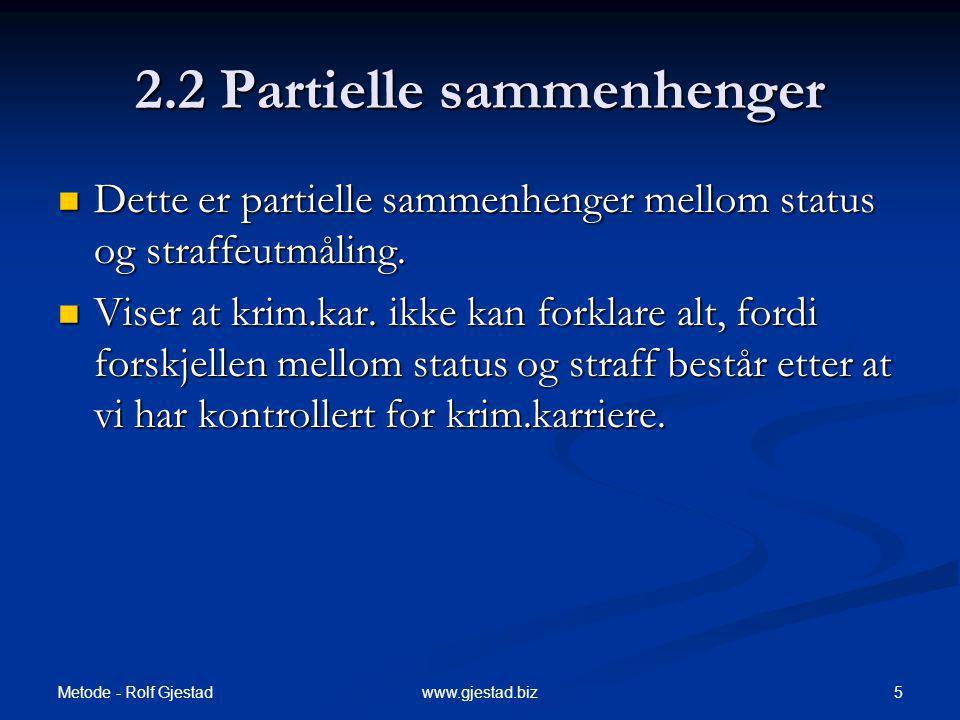 Metode - Rolf Gjestad 5www.gjestad.biz 2.2 Partielle sammenhenger Dette er partielle sammenhenger mellom status og straffeutmåling.